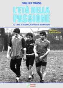 """Copertina del libro di Gianluca Teodori """"L'età della passione"""" dedicato alla Lazio"""