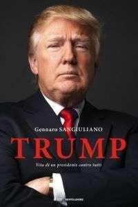 """Copertina del libro """"Trump, un Presidente contro tutti"""" di Gennaro Sangiuliano"""